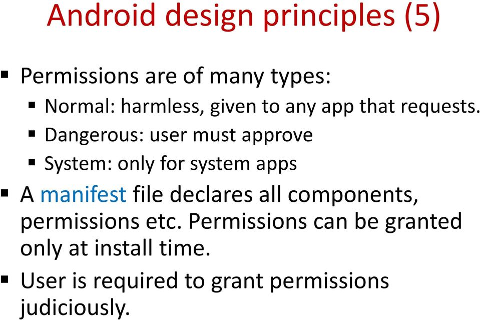 Dangerous: user must approve System: only for system apps A manifest file