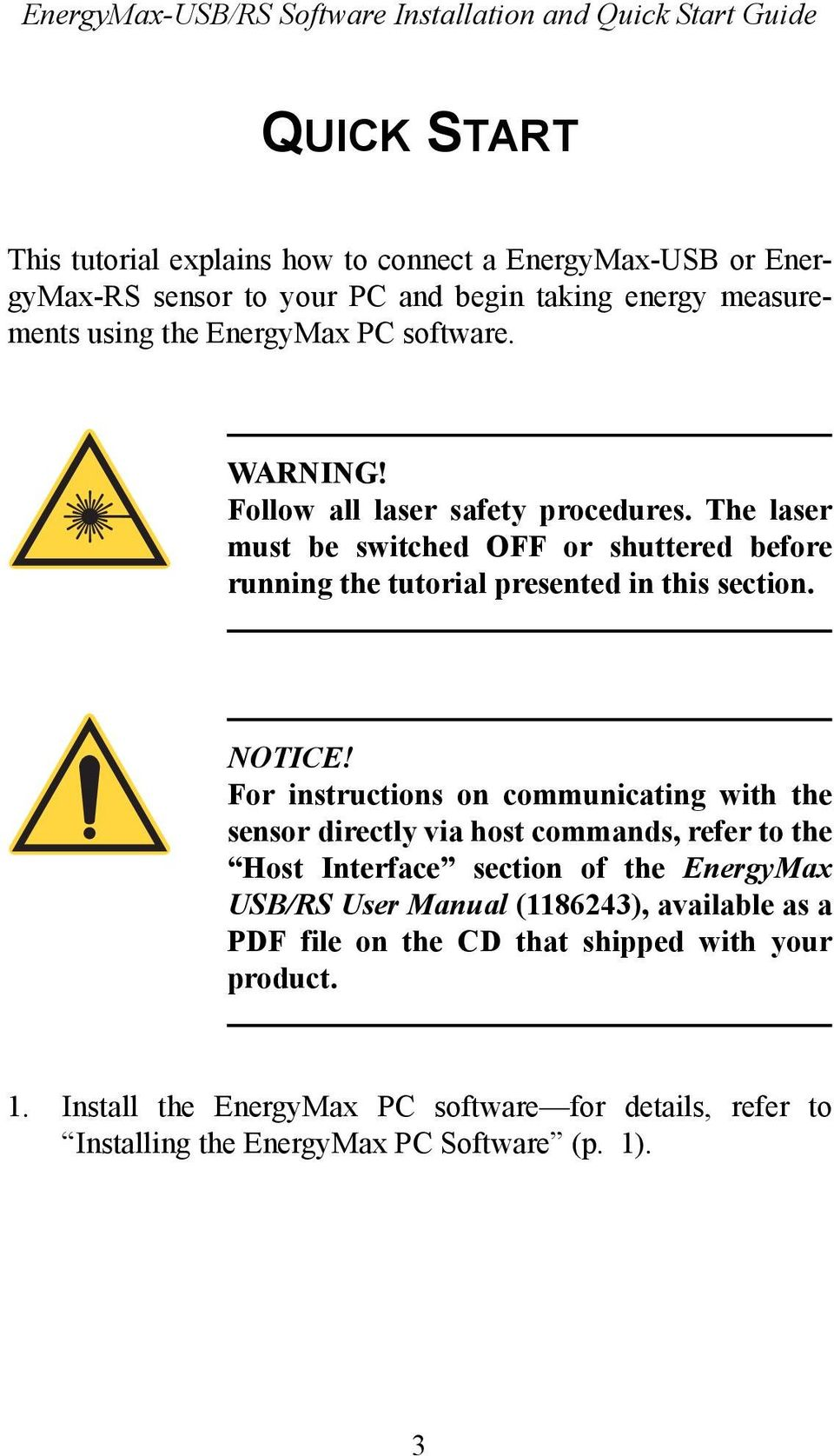 For instructions on communicating with the sensor directly via host commands, refer to the Host Interface section of the EnergyMax USB/RS User Manual (1186243),