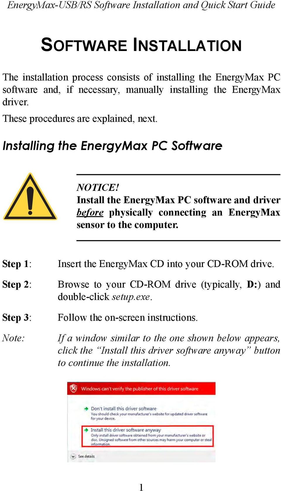 Install the EnergyMax PC software and driver before physically connecting an EnergyMax sensor to the computer.