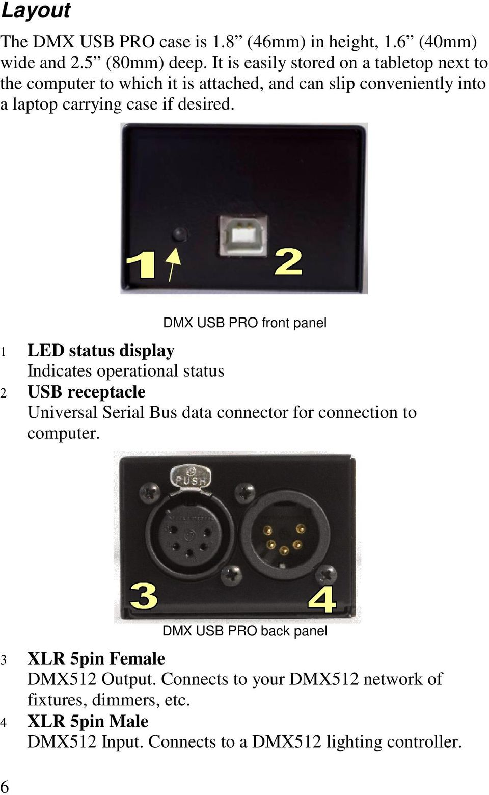 DMX USB PRO front panel 1 LED status display Indicates operational status 2 USB receptacle Universal Serial Bus data connector for connection to