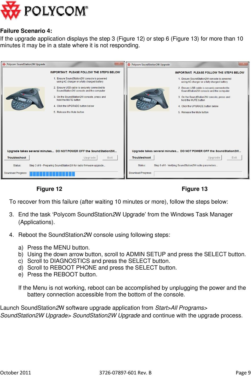 End the task Polycom SoundStation2W Upgrade from the Windows Task Manager (Applications). 4. Reboot the SoundStation2W console using following steps: a) Press the MENU button.