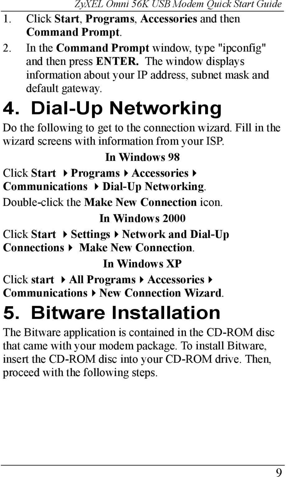 Fill in the wizard screens with information from your ISP. In Windows 98 Click Start Programs Accessories Communications Dial-Up Networking. Double-click the Make New Connection icon.