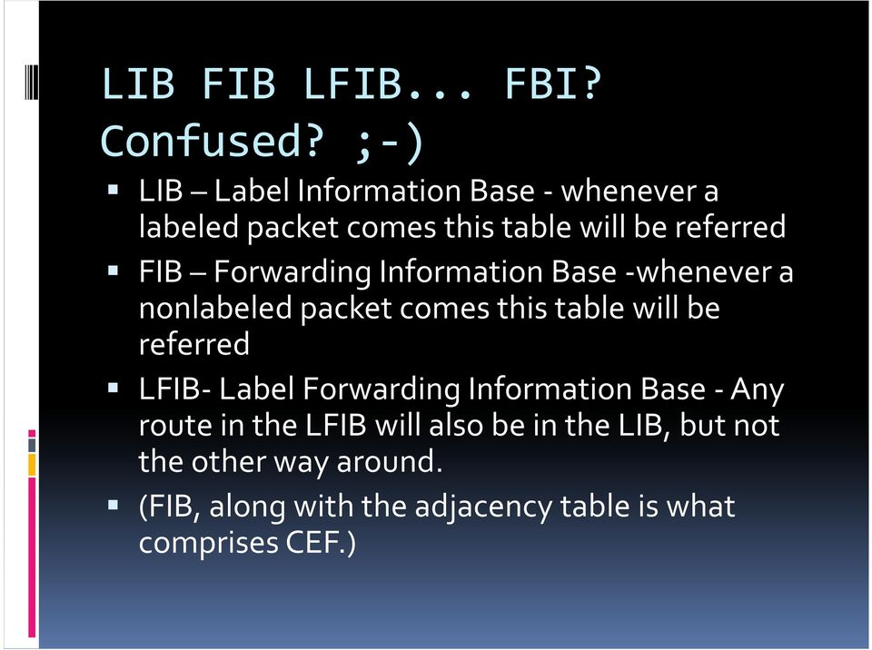 Forwarding Information Base -whenever a nonlabeledpacket comes this table will be referred
