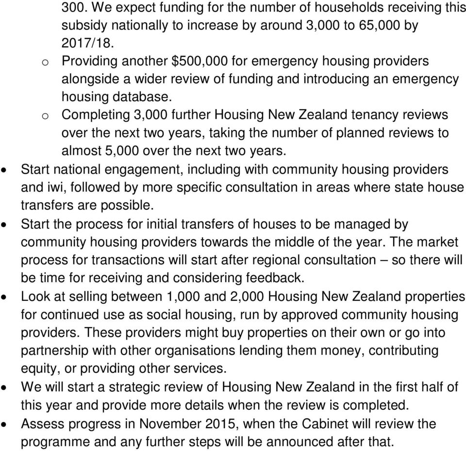 o Completing 3,000 further Housing New Zealand tenancy reviews over the next two years, taking the number of planned reviews to almost 5,000 over the next two years.