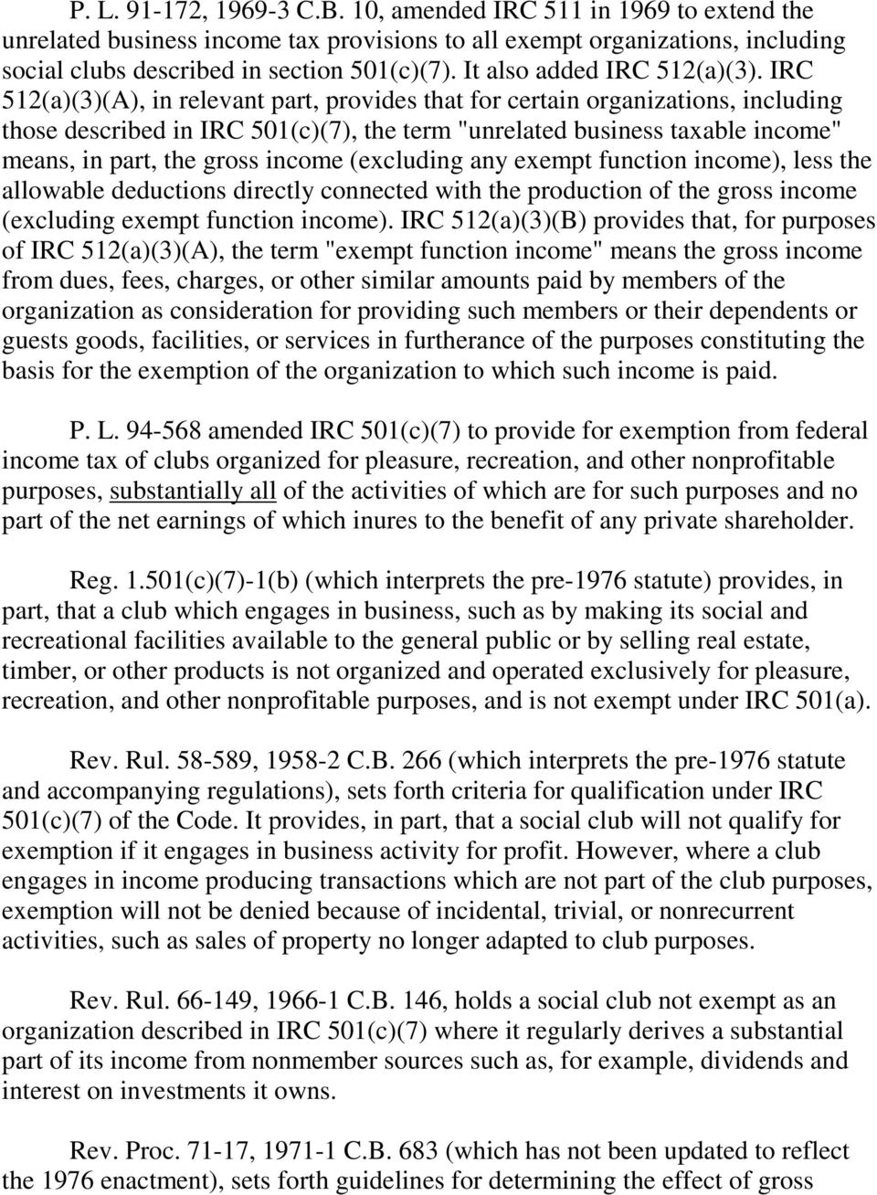 "IRC 512(a)(3)(A), in relevant part, provides that for certain organizations, including those described in IRC 501(c)(7), the term ""unrelated business taxable income"" means, in part, the gross income"