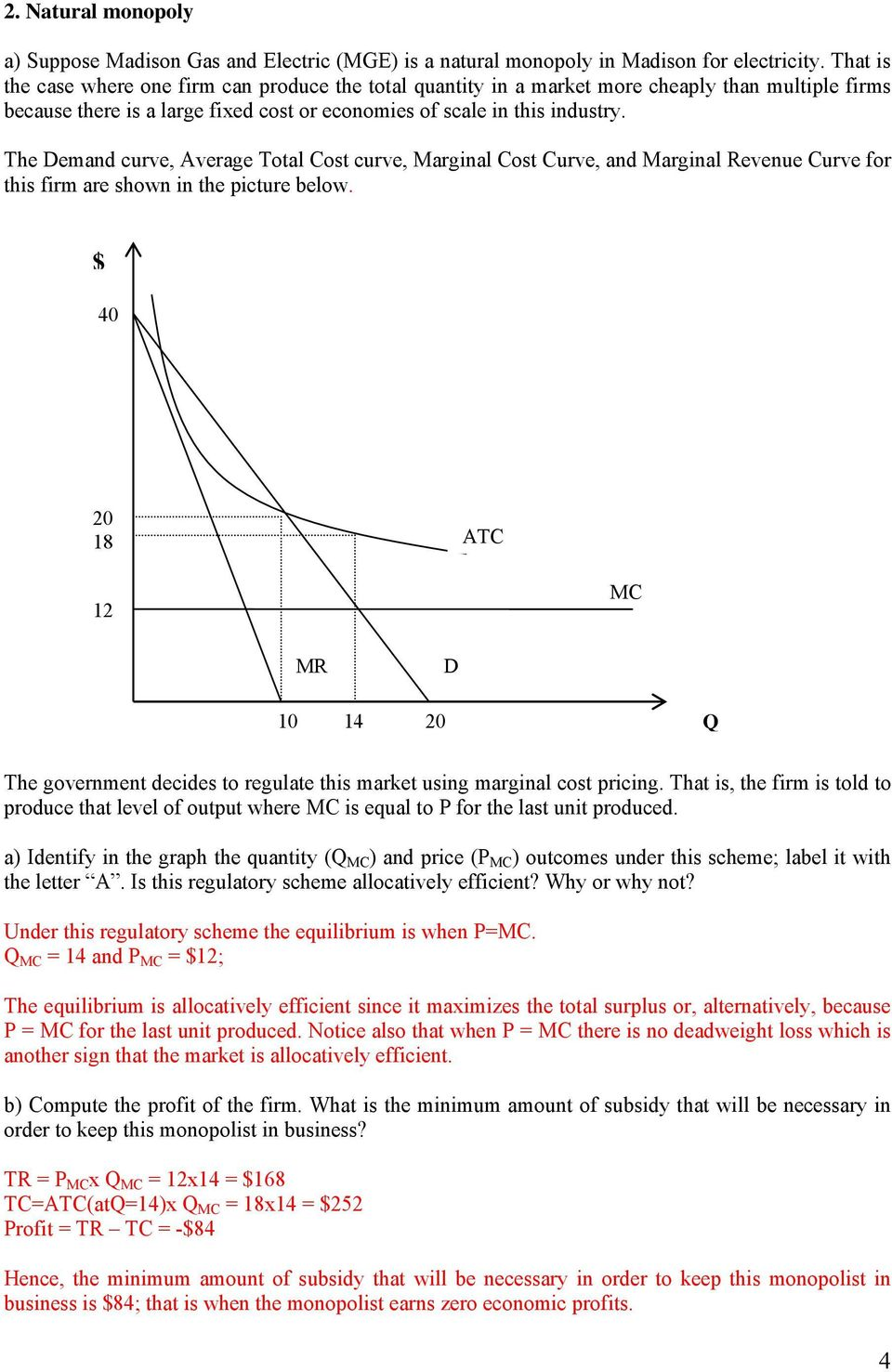 The Demand curve, Average Total Cost curve, Marginal Cost Curve, and Marginal Revenue Curve for this firm are shown in the picture below.