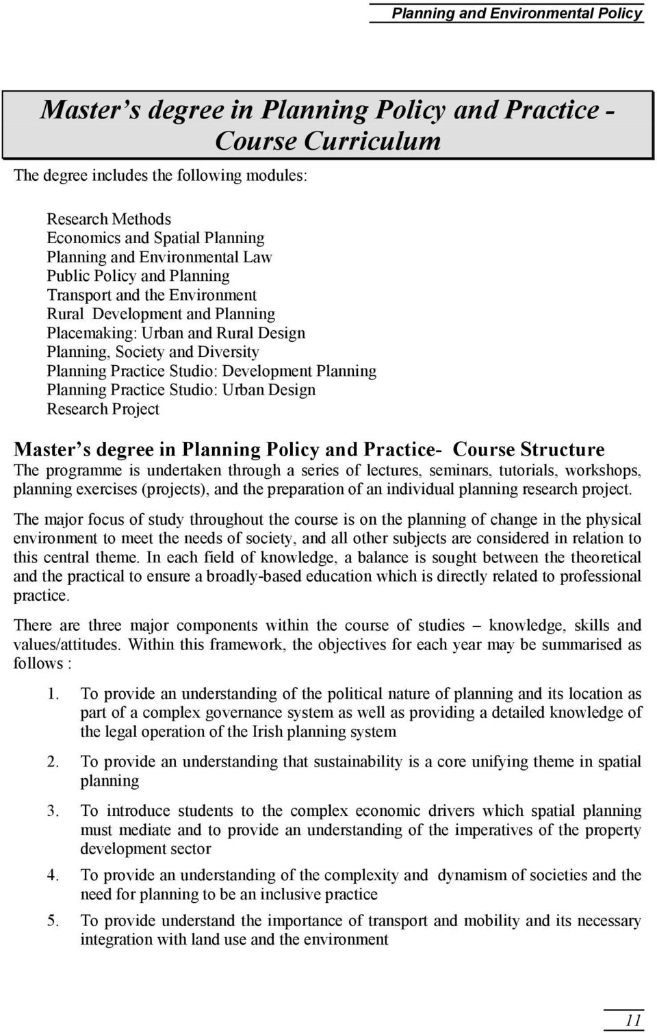 Practice Studio: Development Planning Planning Practice Studio: Urban Design Research Project Master s degree in Planning Policy and Practice- Course Structure The programme is undertaken through a