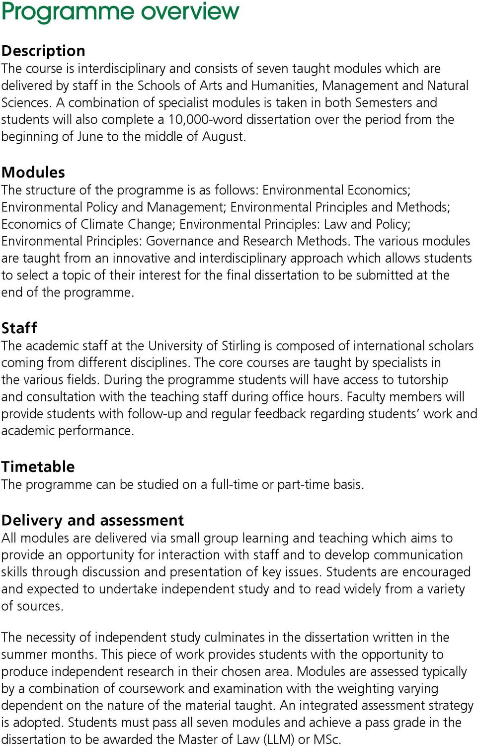Modules The structure of the programme is as follows: Environmental Economics; Environmental Policy and Management; Environmental Principles and Methods; Economics of Climate Change; Environmental