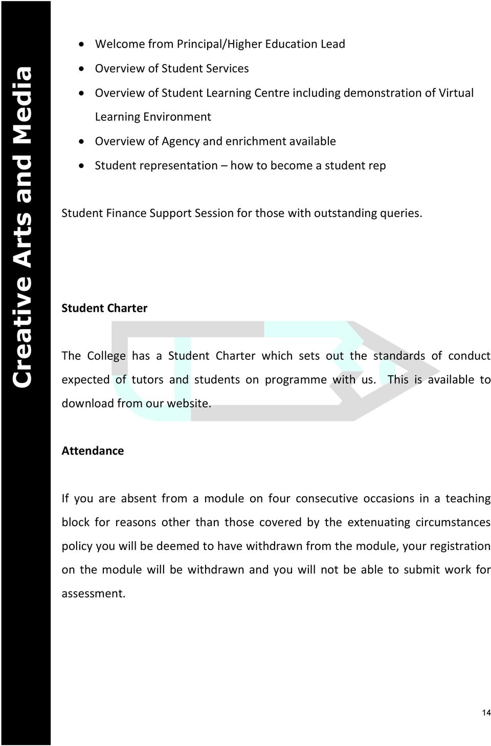 Student Charter The College has a Student Charter which sets out the standards of conduct expected of tutors and students on programme with us. This is available to download from our website.