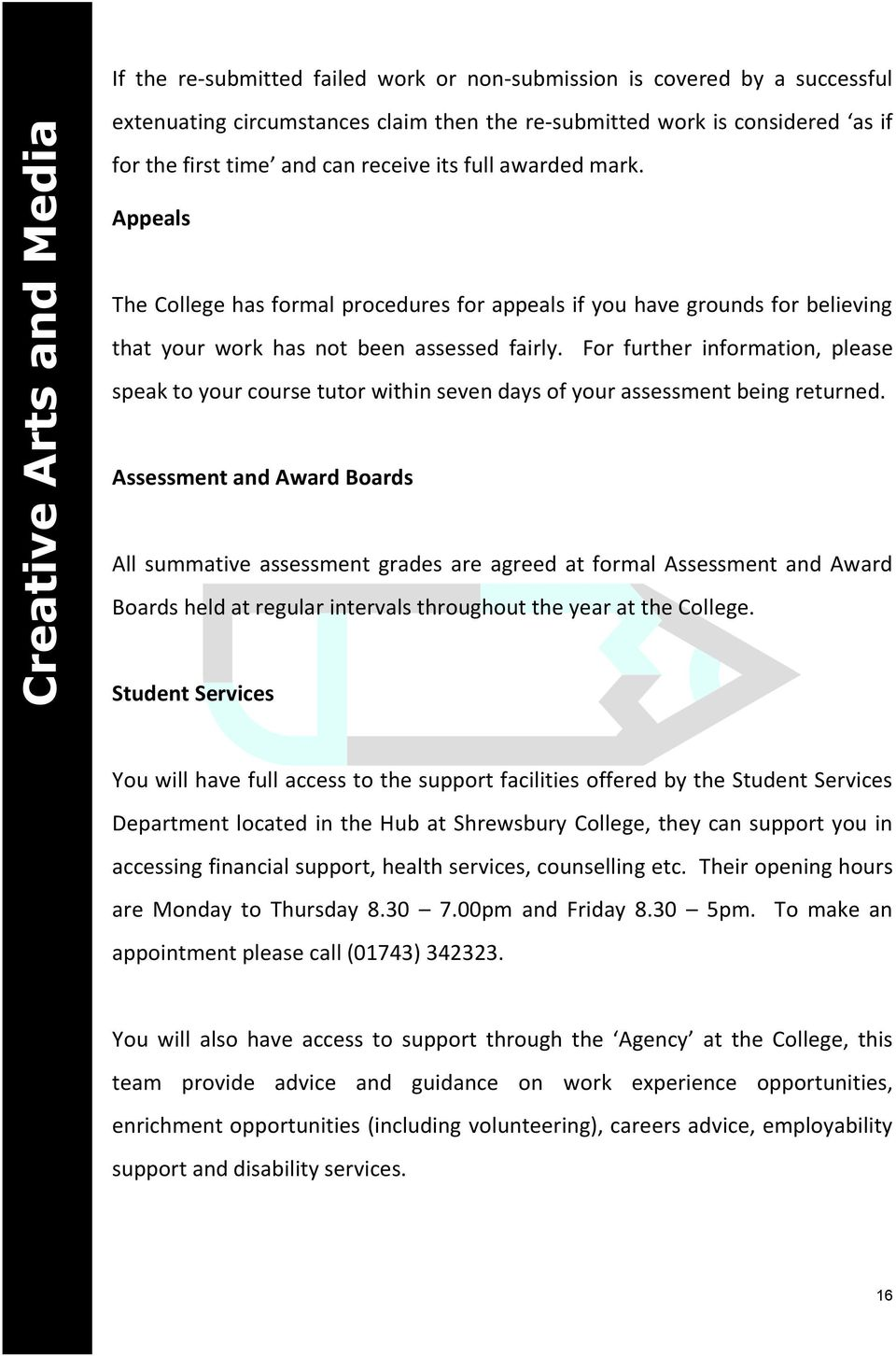 For further information, please speak to your course tutor within seven days of your assessment being returned.