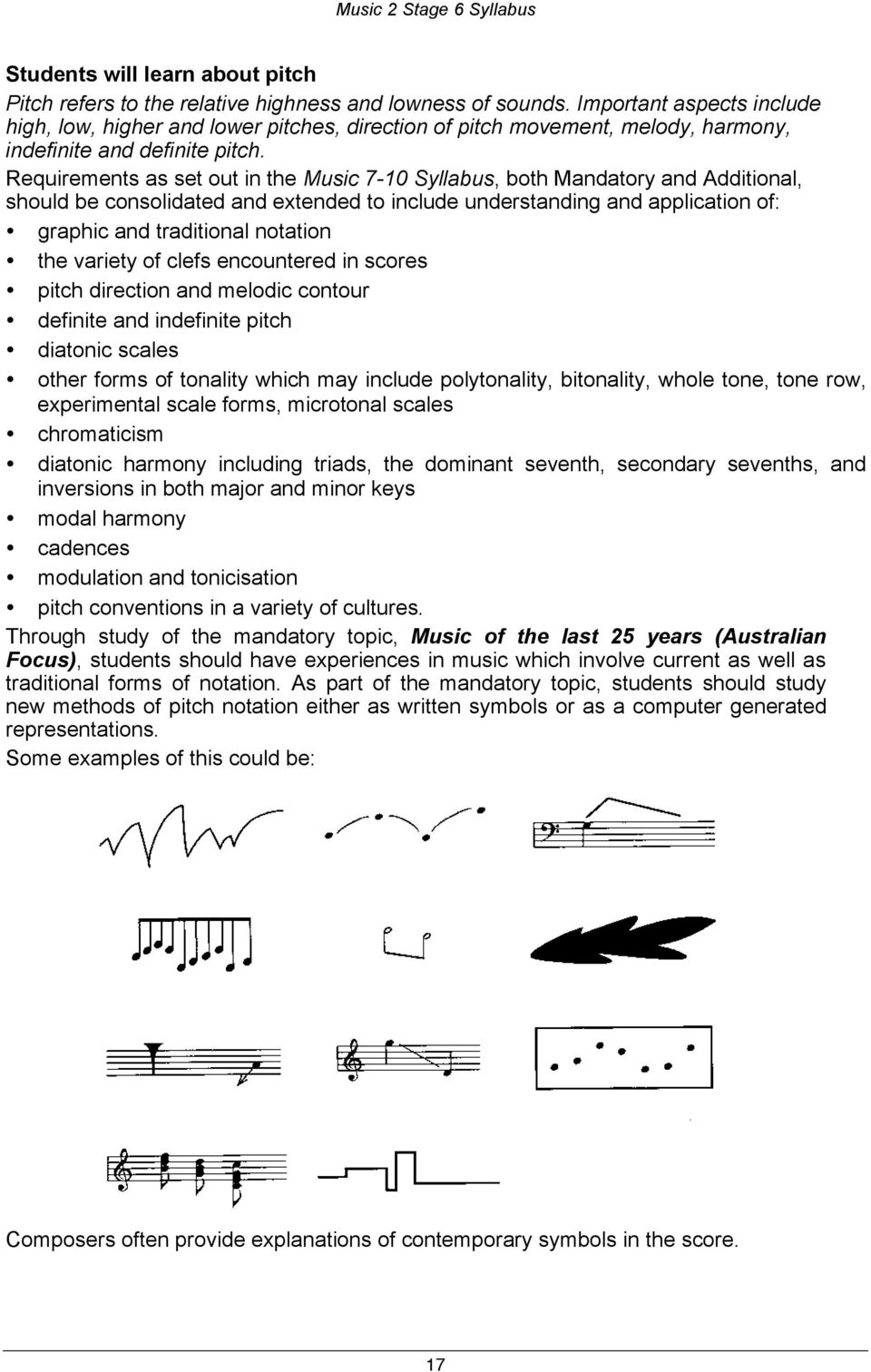 Requirements as set out in the Music 7-10 Syllabus, both Mandatory and Additional, should be consolidated and extended to include understanding and application of: graphic and traditional notation