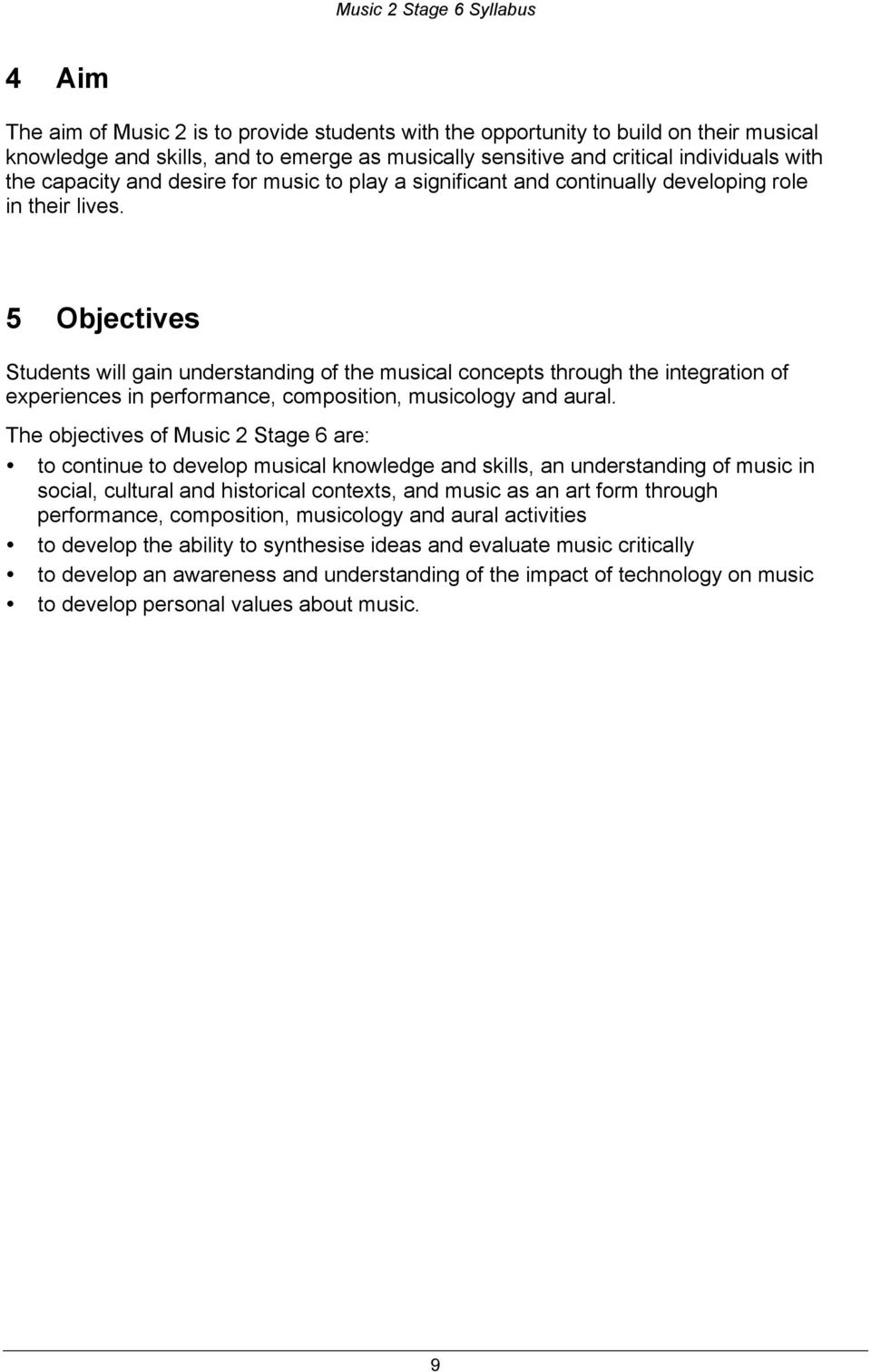 5 Objectives Students will gain understanding of the musical concepts through the integration of experiences in performance, composition, musicology and aural.