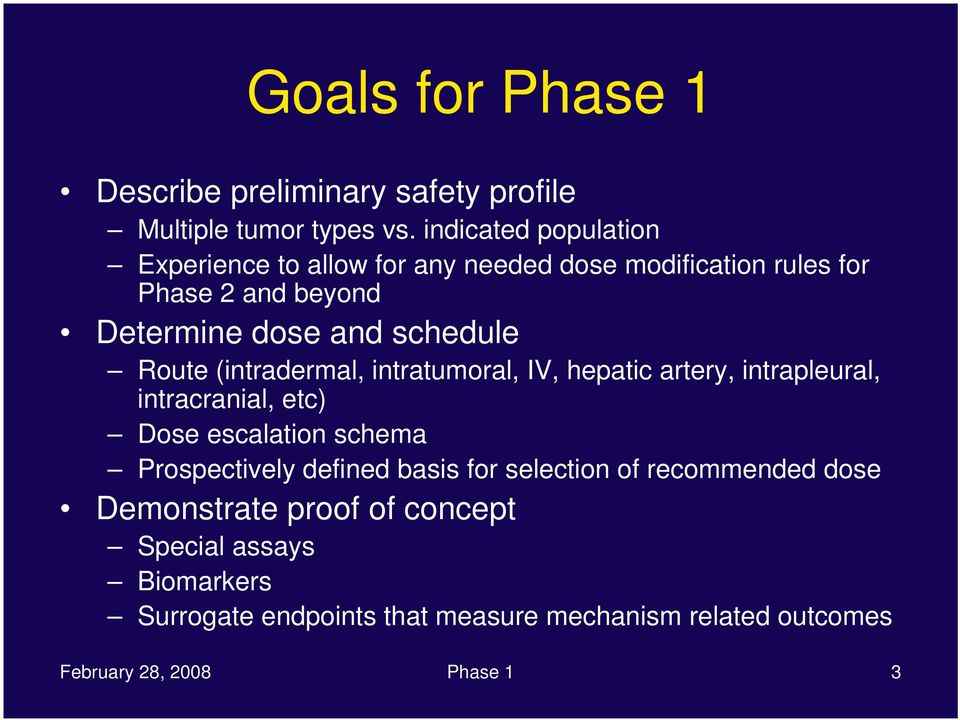 Route (intradermal, intratumoral, IV, hepatic artery, intrapleural, intracranial, etc) Dose escalation schema Prospectively