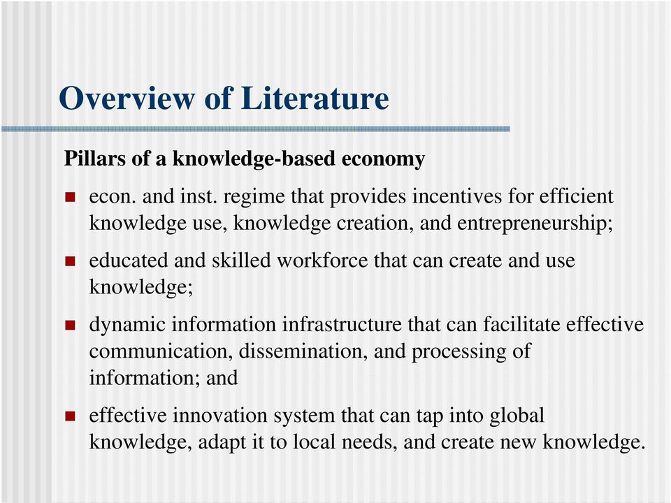 skilled workforce that can create and use knowledge; dynamic information infrastructure that can facilitate effective