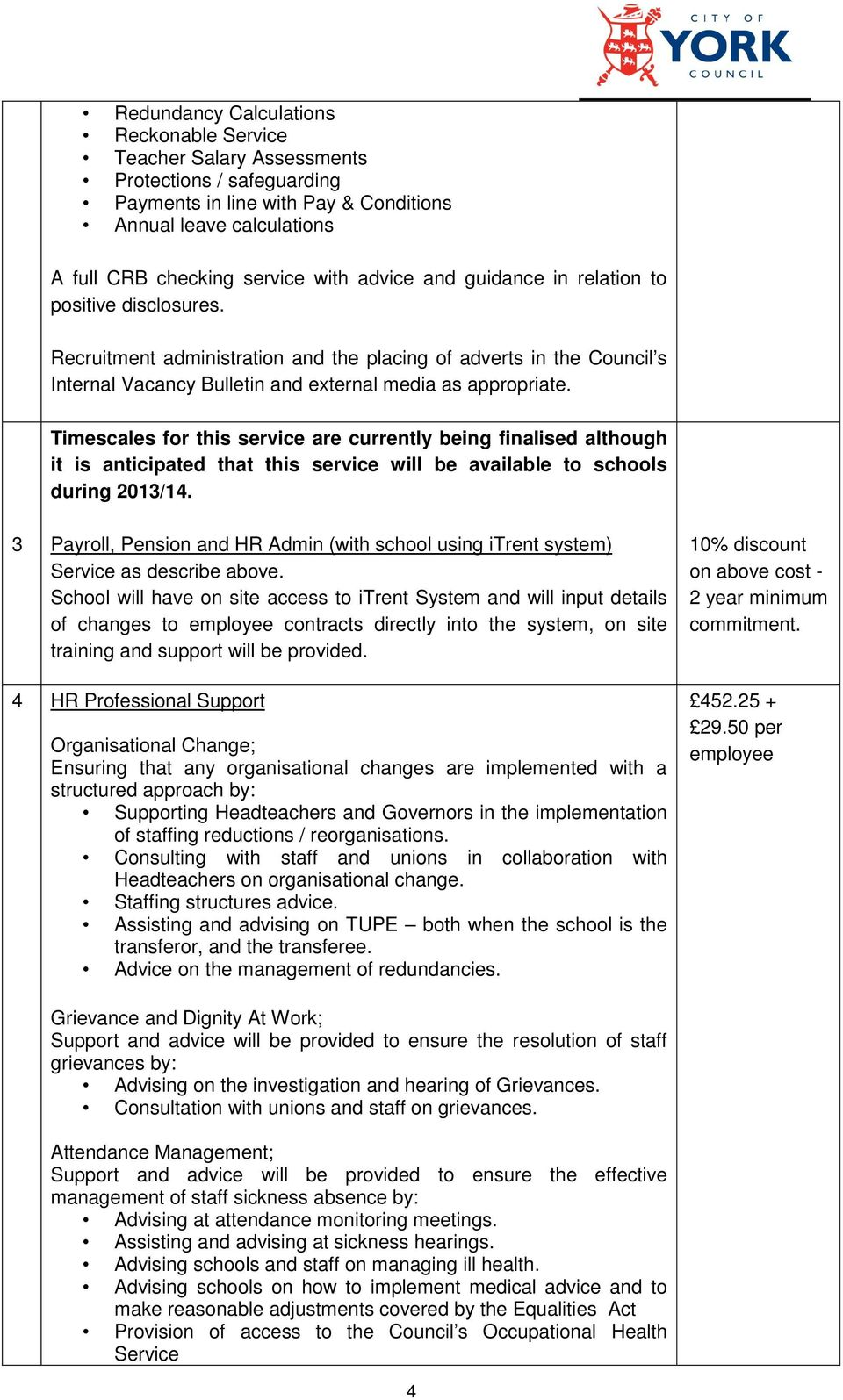 Timescales for this service are currently being finalised although it is anticipated that this service will be available to schools during 2013/14.