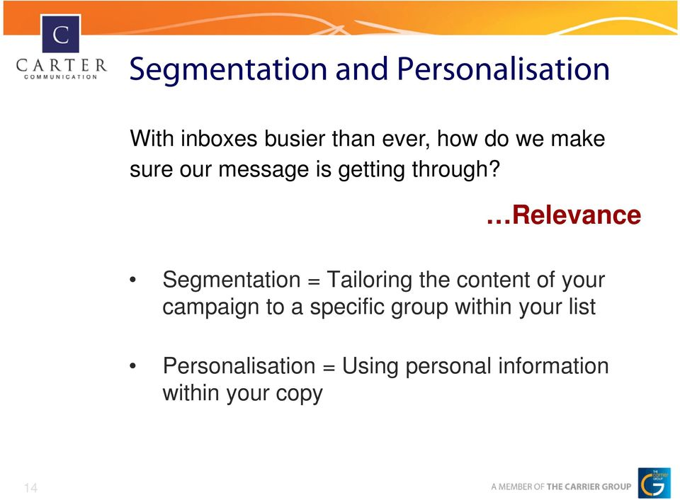 Relevance Segmentation = Tailoring the content of your campaign to a