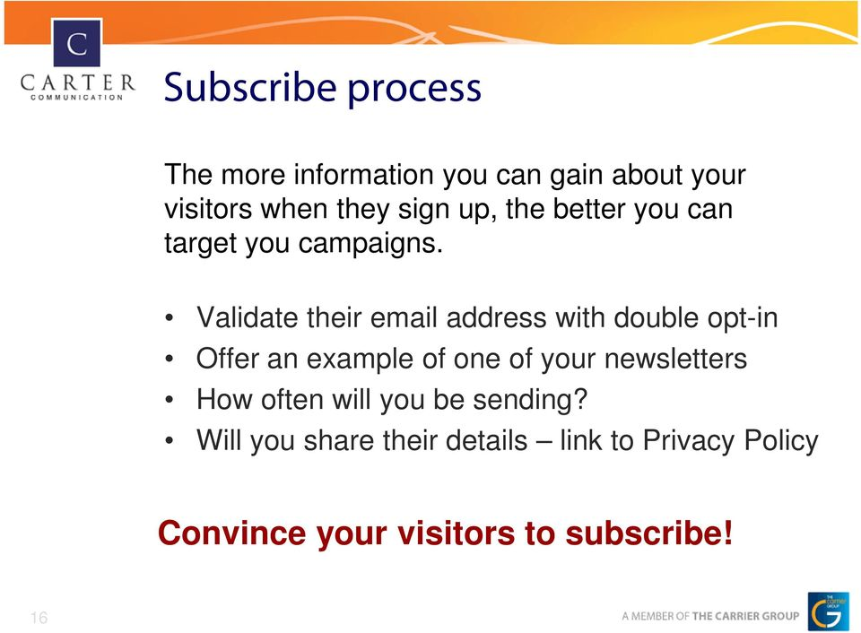 Validate their email address with double opt-in Offer an example of one of your