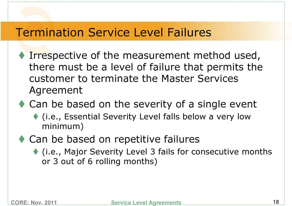severity of a single event (i.e., Essential Severity Level falls below a very low minimum) Can be based on repetitive failures (i.