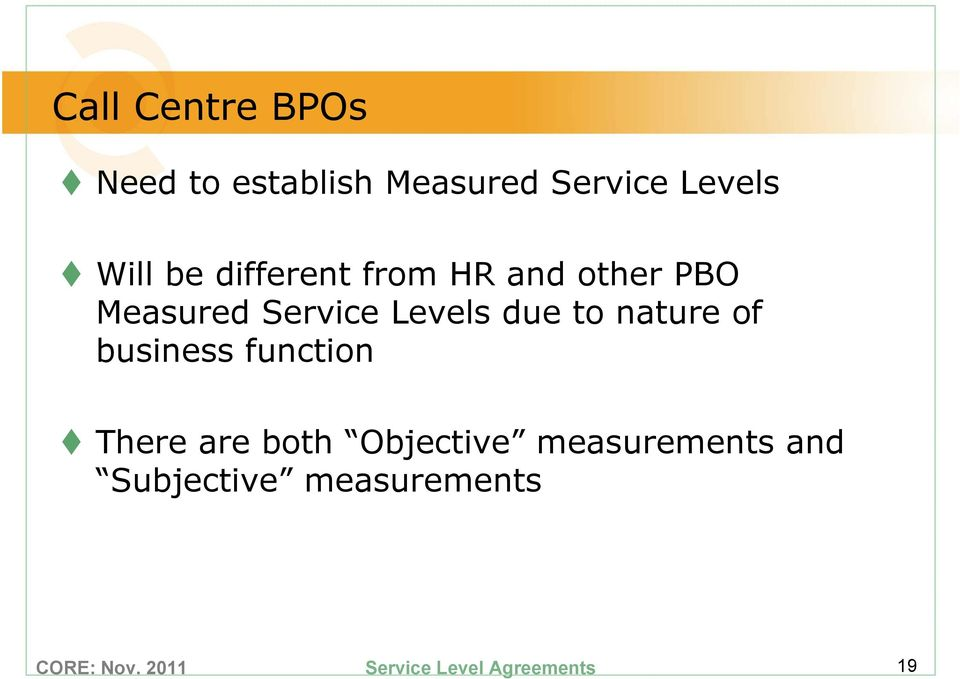 Service Levels due to nature of business function There