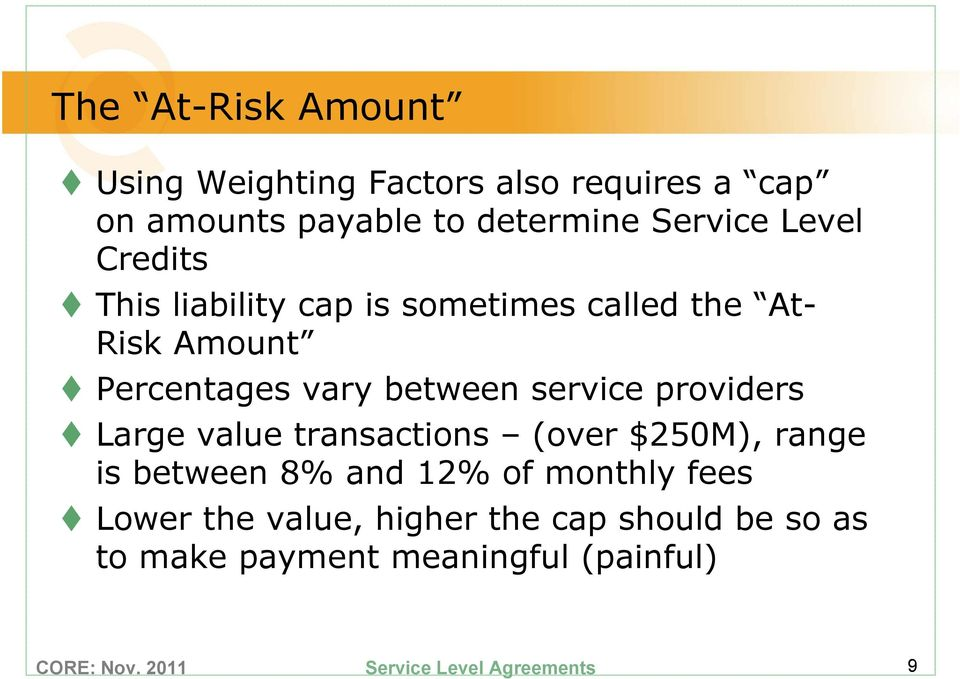 vary between service providers Large value transactions (over $250M), range is between 8% and