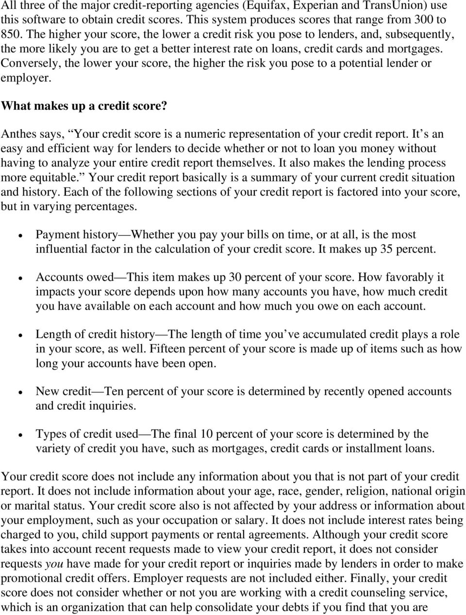 Conversely, the lower your score, the higher the risk you pose to a potential lender or employer. What makes up a credit score?