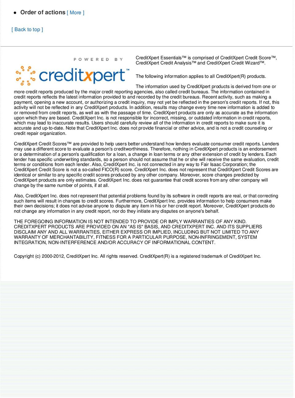 The information used by CreditXpert products is derived from one or more credit reports produced by the major credit reporting agencies, also called credit bureaus.
