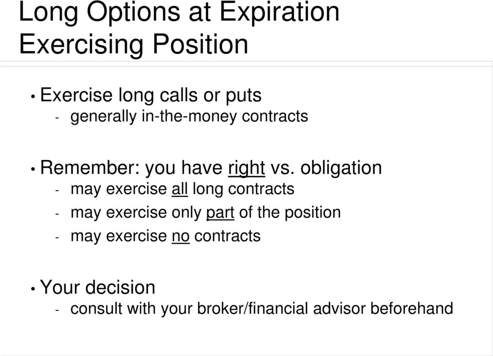 obligation - may exercise all long contracts - may exercise only part of the