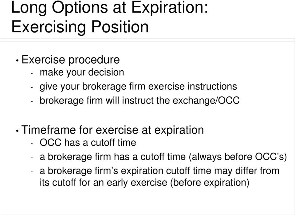 exercise at expiration - OCC has a cutoff time - a brokerage firm has a cutoff time (always before OCC