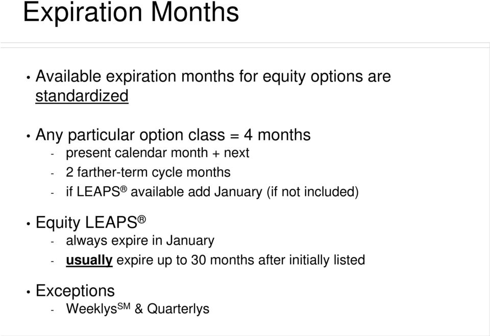 months - if LEAPS available add January (if not included) Equity LEAPS - always expire in