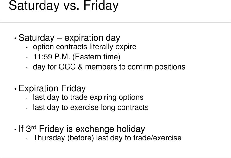 (Eastern time) - day for OCC & members to confirm positions Expiration Friday -