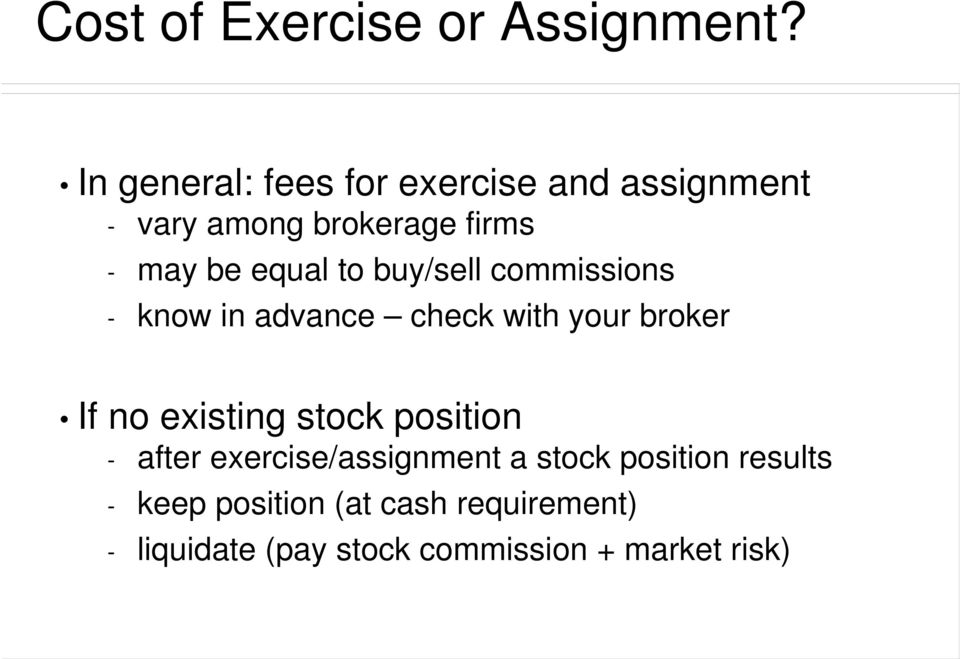 to buy/sell commissions - know in advance check with your broker If no existing stock