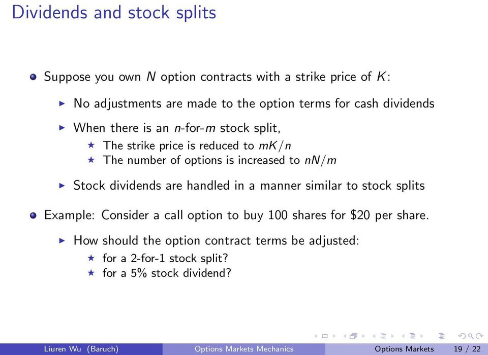 dividends are handled in a manner similar to stock splits Example: Consider a call option to buy 1 shares for $2 per share.