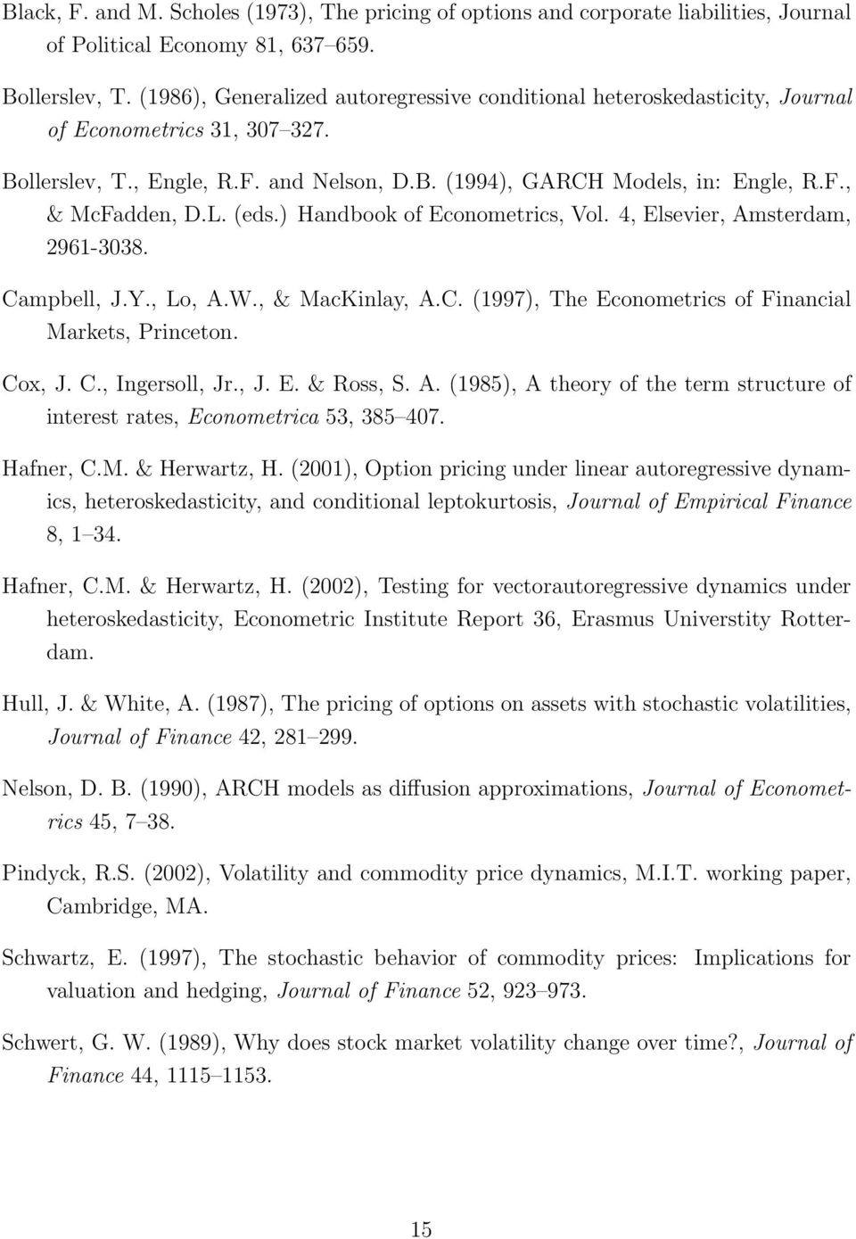 L. (eds.) Handbook of Econometrics, Vol. 4, Elsevier, Amsterdam, 2961-3038. Campbell, J.Y., Lo, A.W., & MacKinlay, A.C. (1997), The Econometrics of Financial Markets, Princeton. Cox, J. C., Ingersoll, Jr.