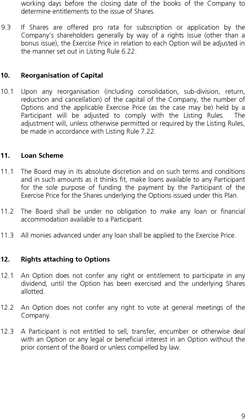 Option will be adjusted in the manner set out in Listing Rule 6.22. 10. Reorganisation of Capital 10.