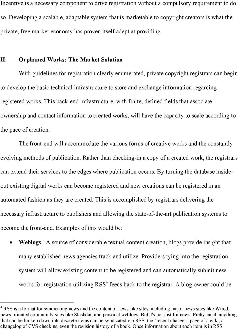 Orphaned Works: The Market Solution With guidelines for registration clearly enumerated, private copyright registrars can begin to develop the basic technical infrastructure to store and exchange