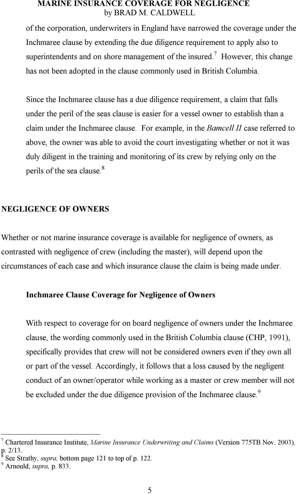 Since the Inchmaree clause has a due diligence requirement, a claim that falls under the peril of the seas clause is easier for a vessel owner to establish than a claim under the Inchmaree clause.