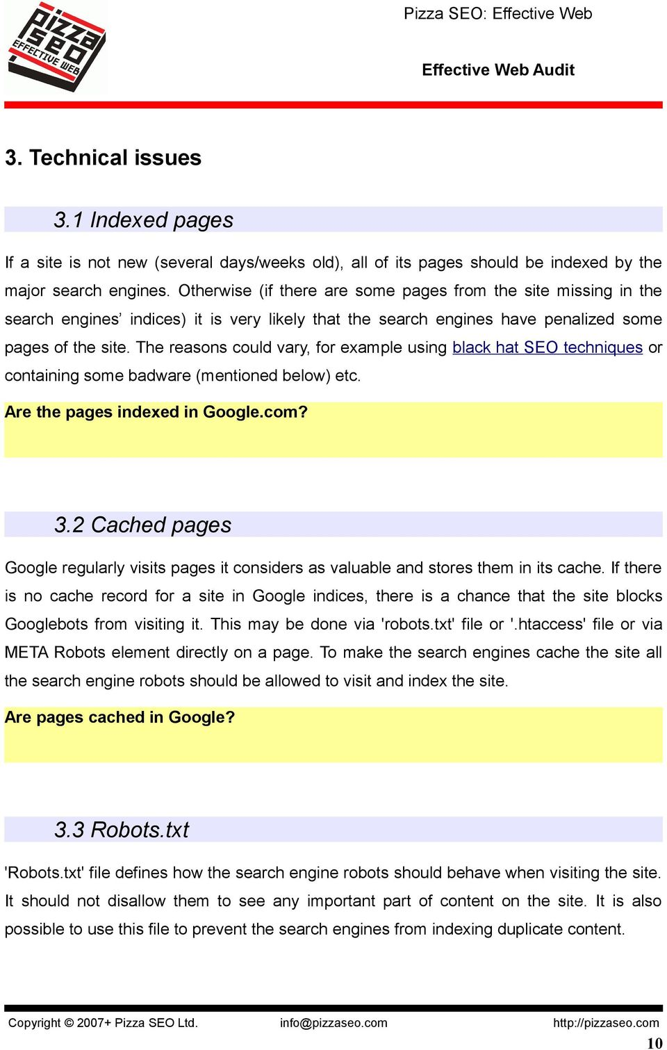 The reasons could vary, for example using black hat SEO techniques or containing some badware (mentioned below) etc. Are the pages indexed in Google.com? 3.