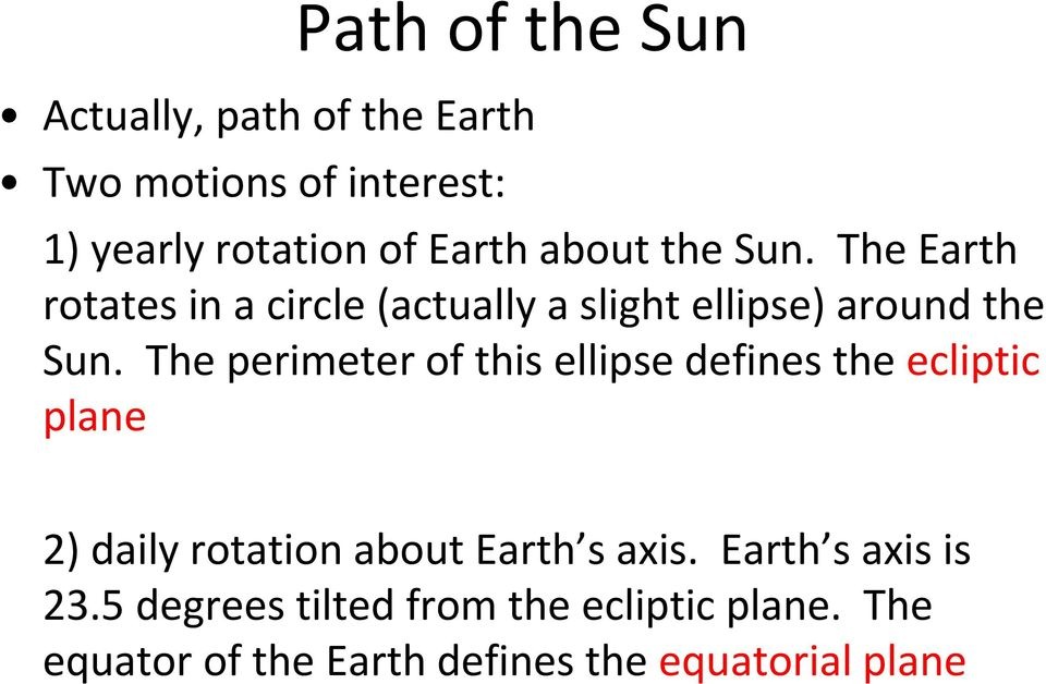 The perimeter of this ellipse defines the ecliptic plane 2) daily rotation about Earth s axis.