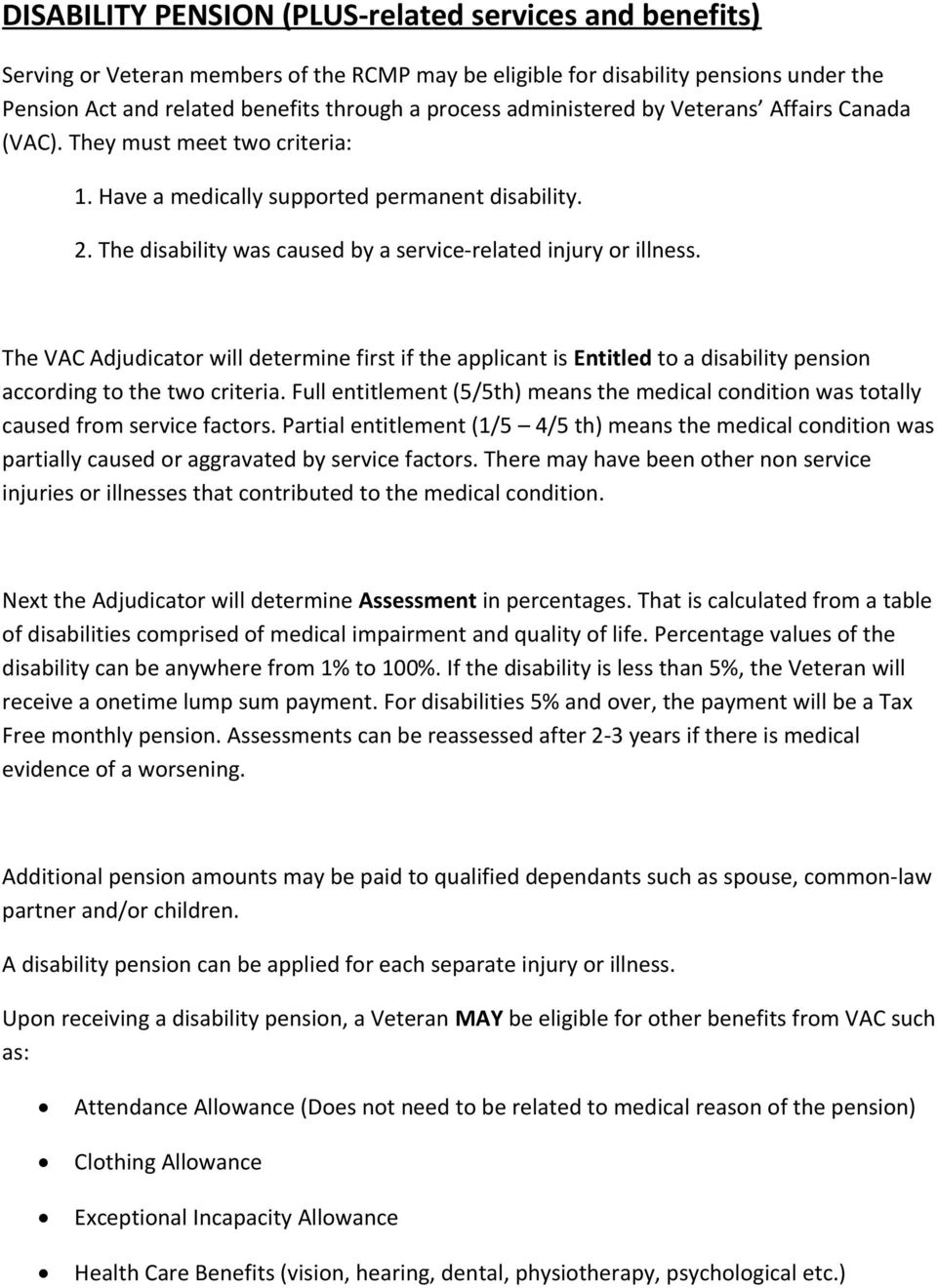The VAC Adjudicator will determine first if the applicant is Entitled to a disability pension according to the two criteria.