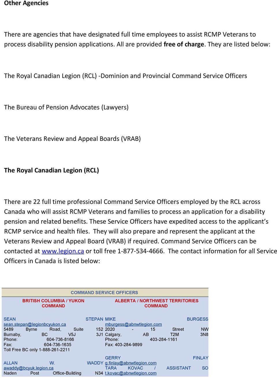 Royal Canadian Legion (RCL) There are 22 full time professional Command Service Officers employed by the RCL across Canada who will assist RCMP Veterans and families to process an application for a
