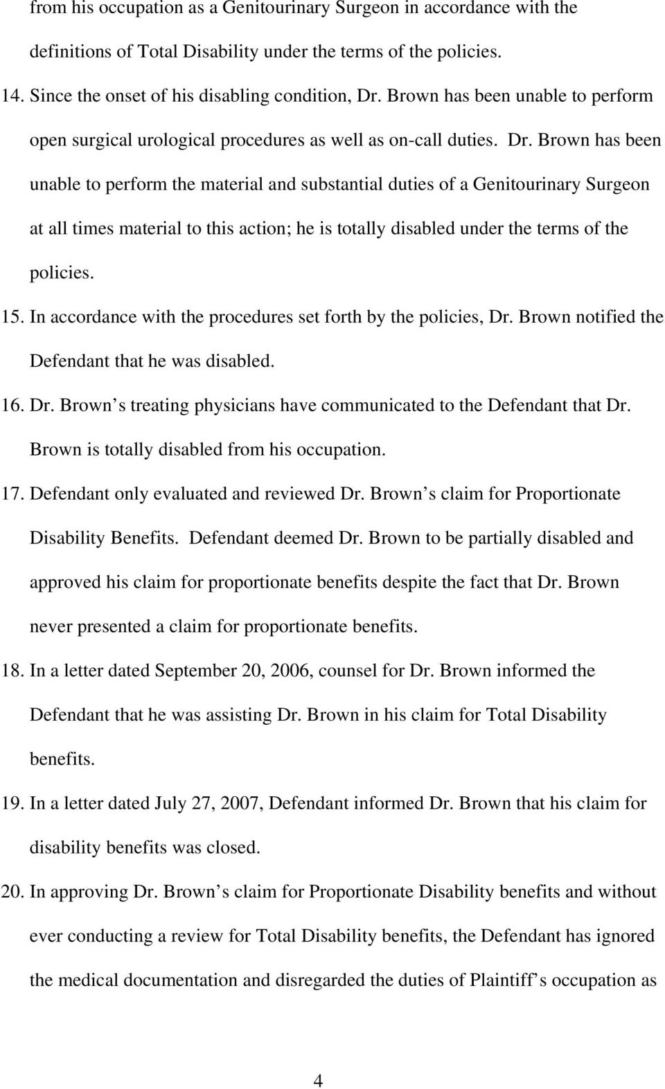 Brown has been unable to perform the material and substantial duties of a Genitourinary Surgeon at all times material to this action; he is totally disabled under the terms of the policies. 15.