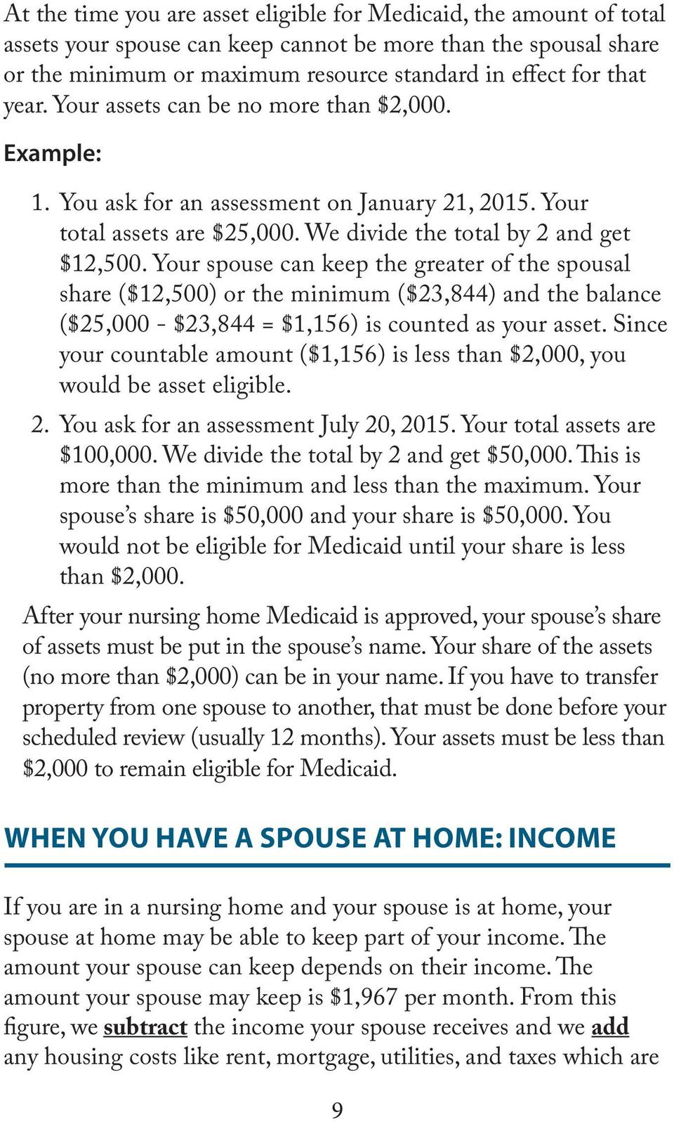 Your spouse can keep the greater of the spousal share ($12,500) or the minimum ($23,844) and the balance ($25,000 - $23,844 = $1,156) is counted as your asset.