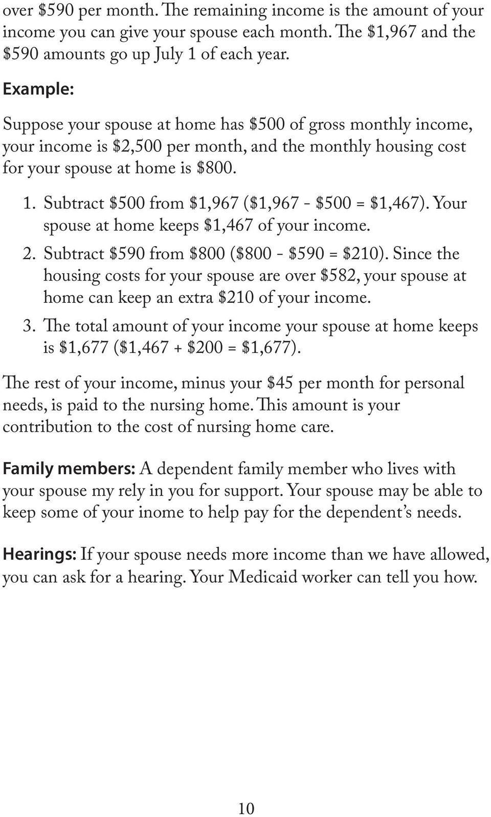 Subtract $500 from $1,967 ($1,967 - $500 = $1,467). Your spouse at home keeps $1,467 of your income. 2. Subtract $590 from $800 ($800 - $590 = $210).