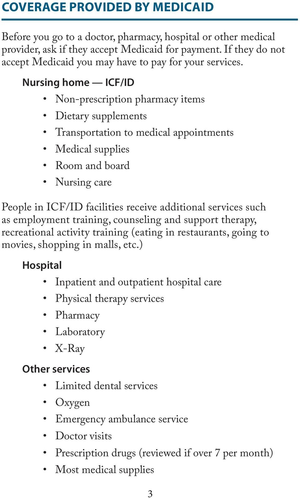Nursing home ICF/ID Non-prescription pharmacy items Dietary supplements Transportation to medical appointments Medical supplies Room and board Nursing care People in ICF/ID facilities receive