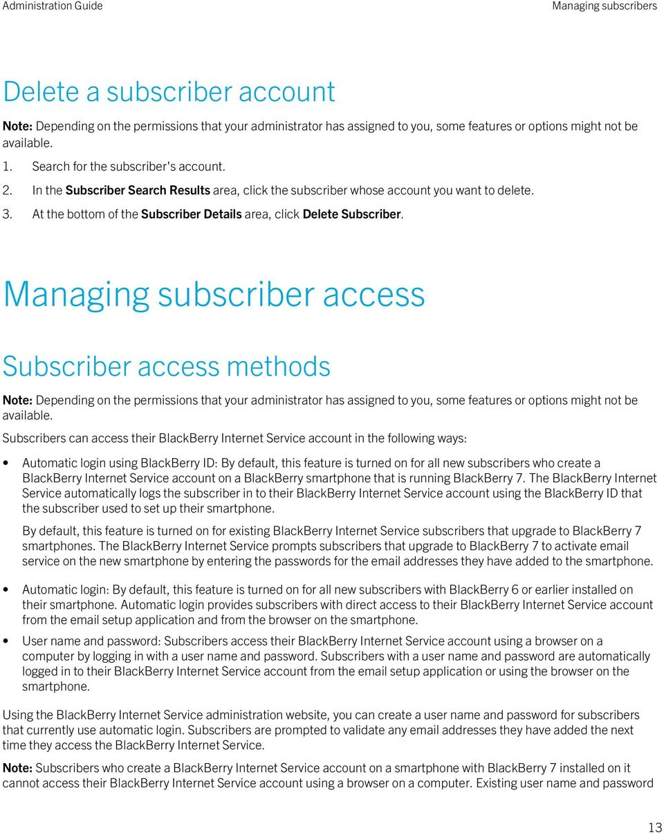Managing subscriber access Subscriber access methods Subscribers can access their BlackBerry Internet Service account in the following ways: Automatic login using BlackBerry ID: By default, this