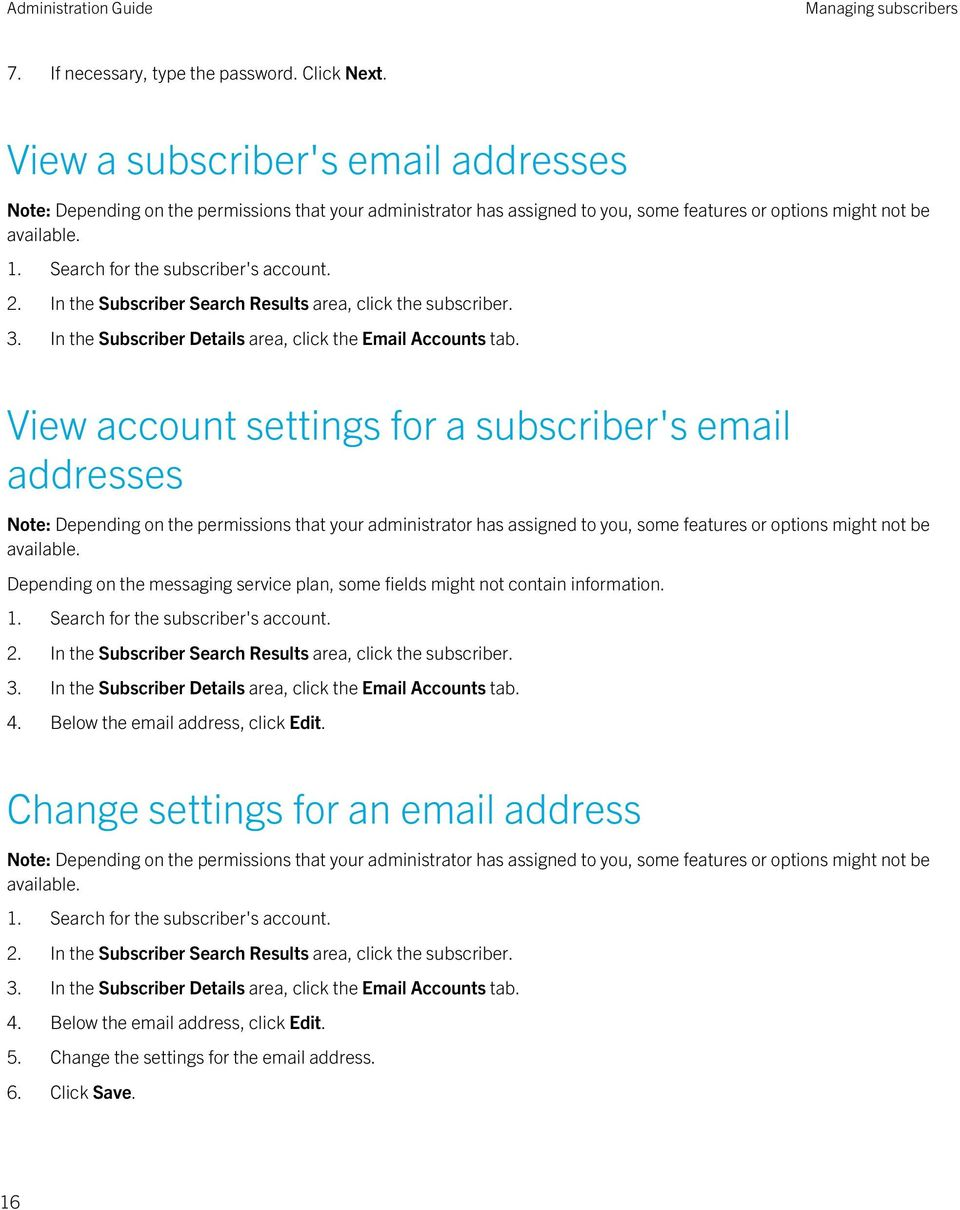 View account settings for a subscriber's email addresses Depending on the messaging service plan, some fields might not contain information. 1. Search for the subscriber's account. 2.  4.