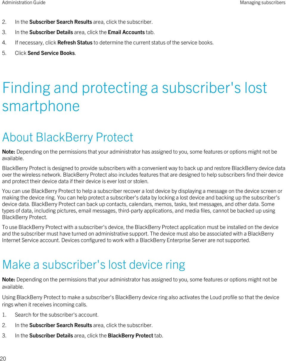 Finding and protecting a subscriber's lost smartphone About BlackBerry Protect BlackBerry Protect is designed to provide subscribers with a convenient way to back up and restore BlackBerry device