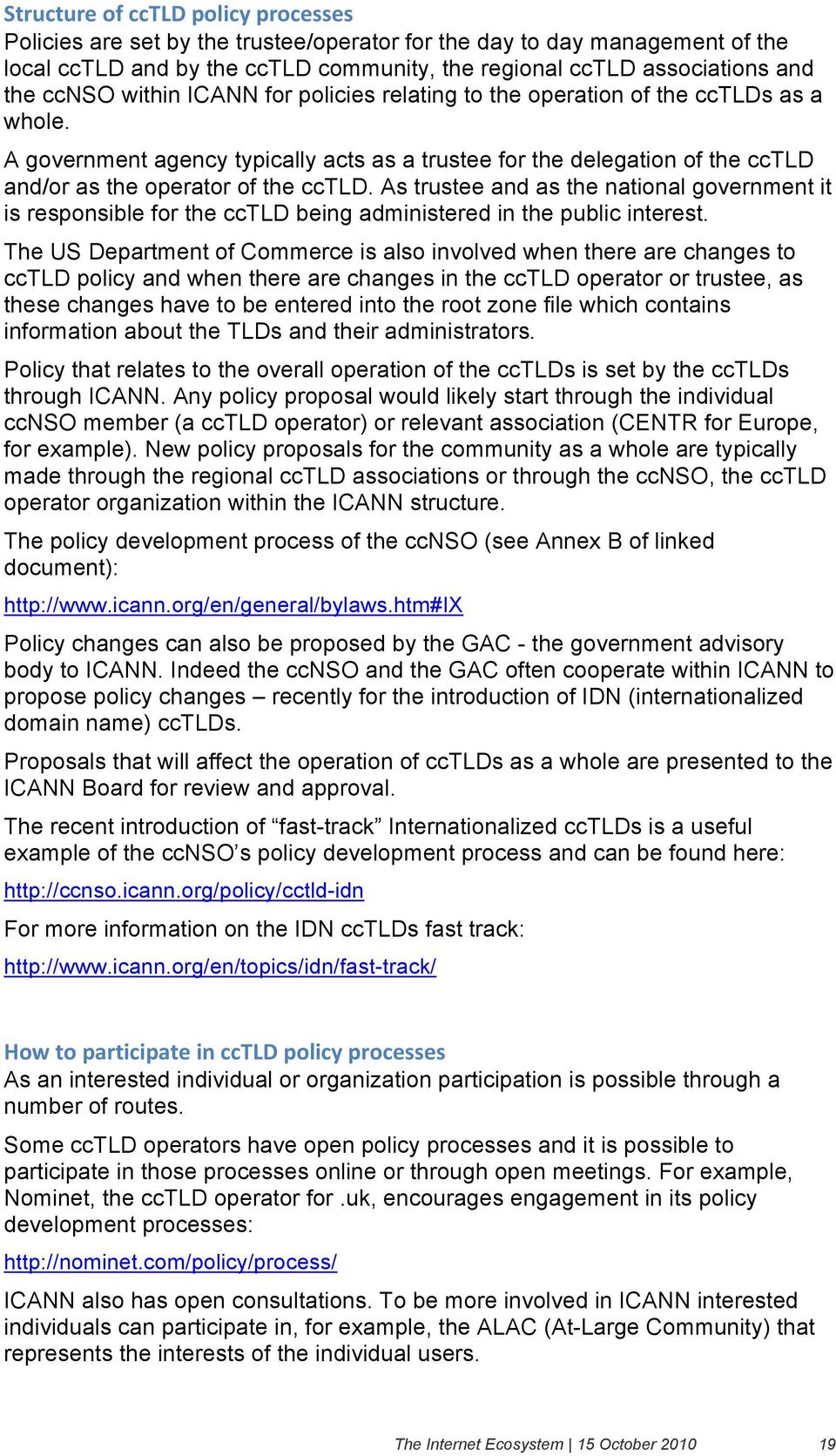 As trustee and as the national government it is responsible for the cctld being administered in the public interest.