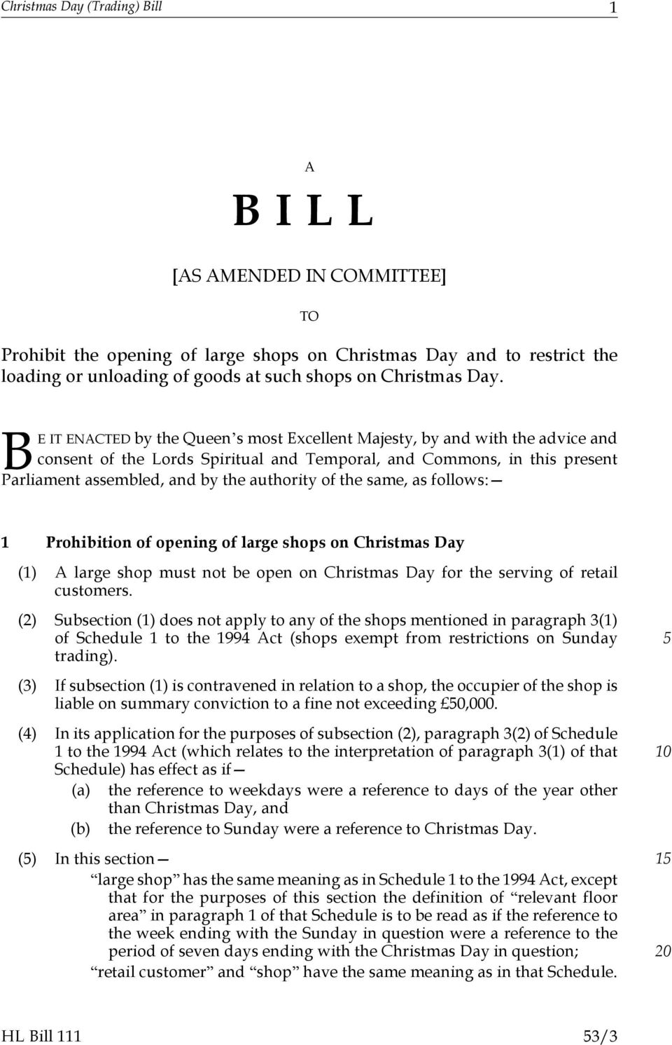 of the same, as follows: 1 Prohibition of opening of large shops on Christmas Day (1) A large shop must not be open on Christmas Day for the serving of retail customers.