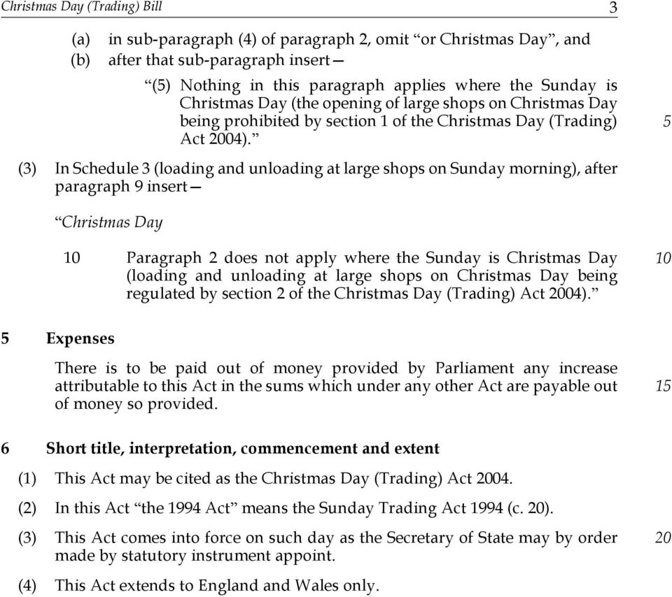 (3) In Schedule 3 (loading and unloading at large shops on Sunday morning), after paragraph 9 insert Christmas Day Paragraph 2 does not apply where the Sunday is Christmas Day (loading and unloading